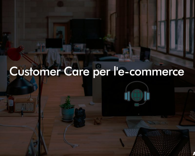 Customer Care per l'E-commerce | Gio 3 Ott 2019 – h.12:00