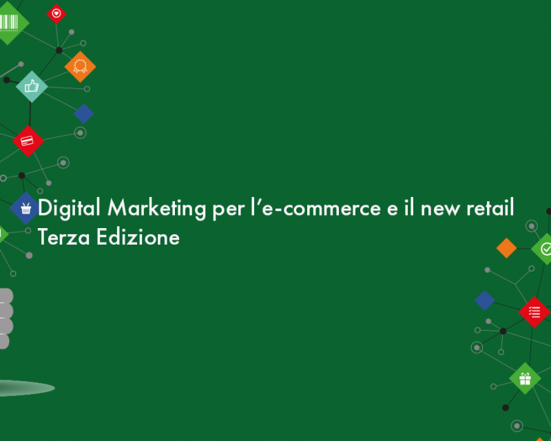 Digital Marketing per l'E-commerce e il New Retail – 3^ Edizione