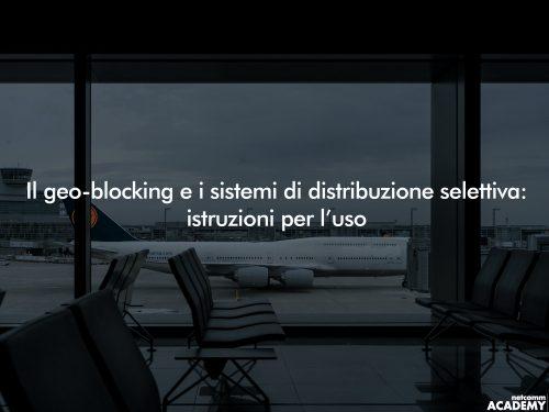 Geo-blocking e sistemi di distribuzione selettiva webinar 2019