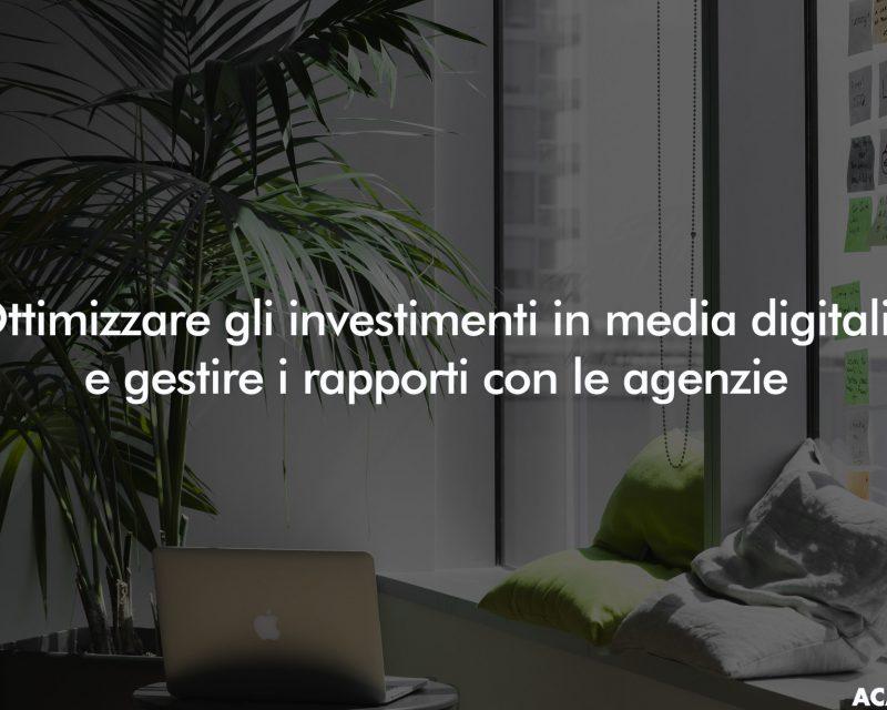 Ottimizzare gli Investimenti in media Digitali e gestire i rapporti con le Agenzie | Lun 11 Nov 2019 – h.17:00