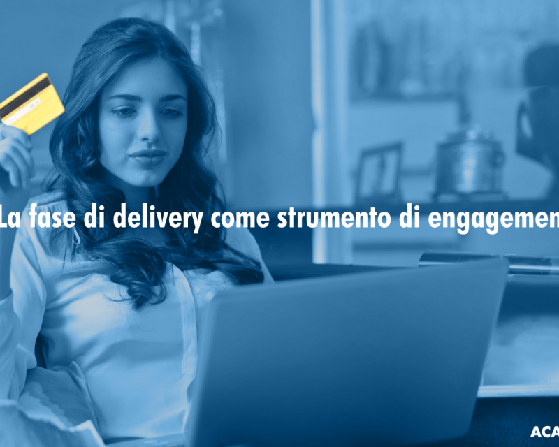 La fase di Delivery come strumento di Engagement | Mar 3 Dic 2019 – h.17:00