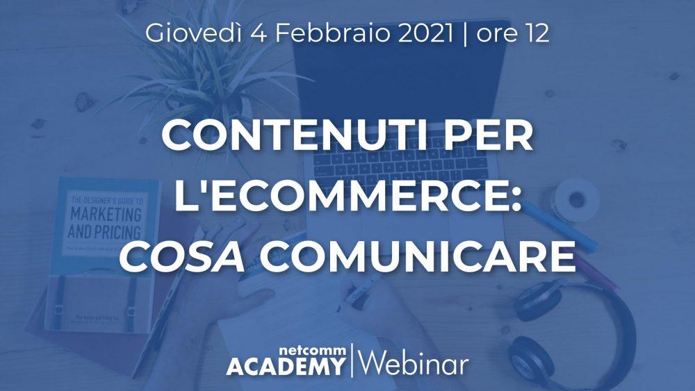 Contenuti per l'Ecommerce: COSA Comunicare | Gio 4 Feb 2021 – h. 12