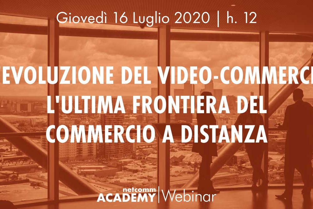 L'evoluzione del Video Commerce: l'ultima frontiera del Commercio a distanza