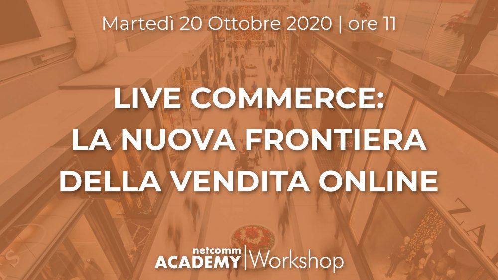 Live Commerce: la nuova frontiera della Vendita Online |  Mar 20 Ott 2020 – h. 11