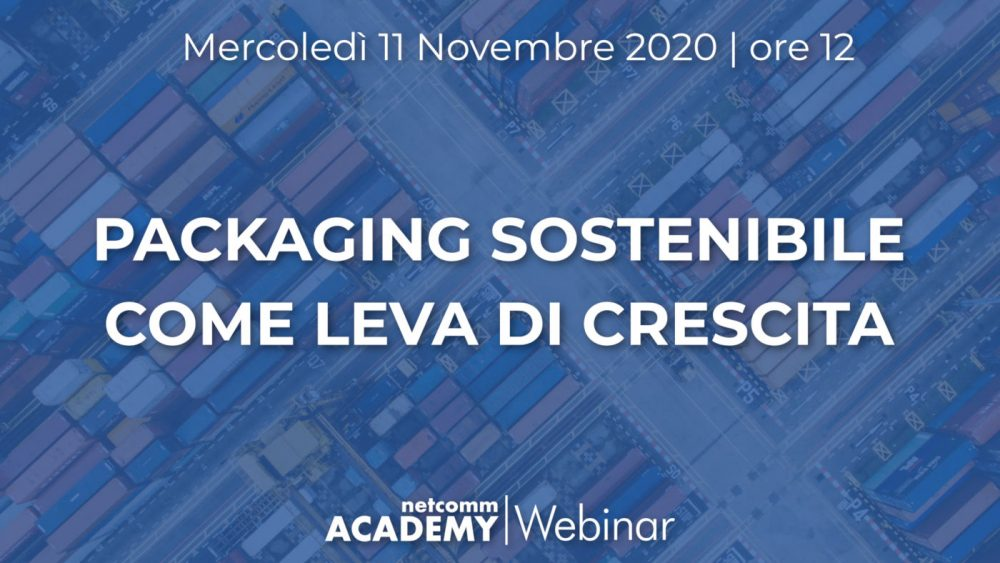 Packaging Sostenibile come Leva di Crescita | Mer 11 Nov 2020 – h. 12