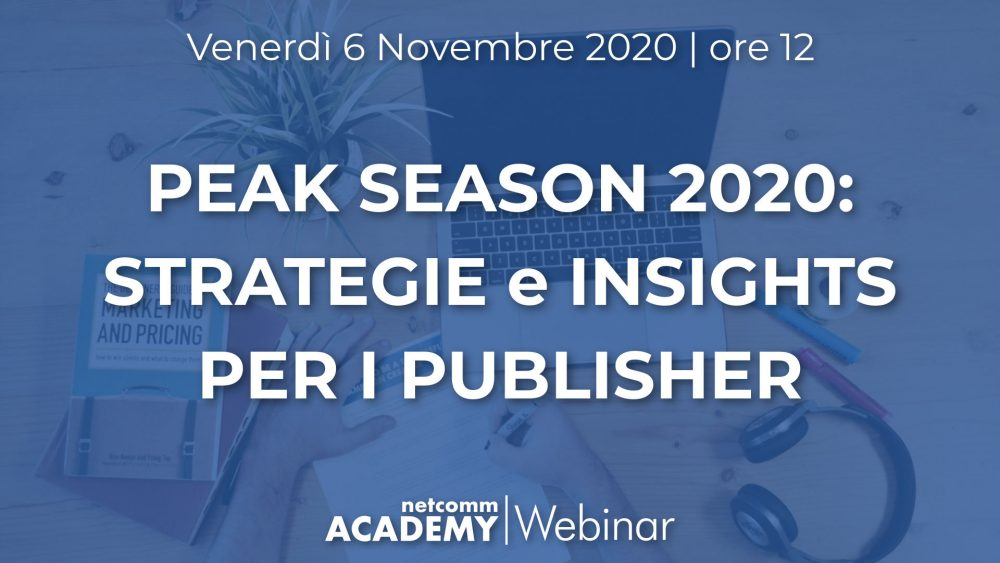 Peak Season 2020: Trend e Insights per i Publisher | Ven 6 Nov 2020 – h. 12