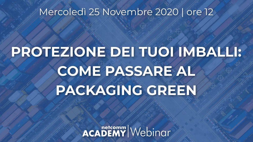 Protezione dei tuoi Imballi: come passare al Packaging Green | Mer 25 Nov 2020 – h. 12