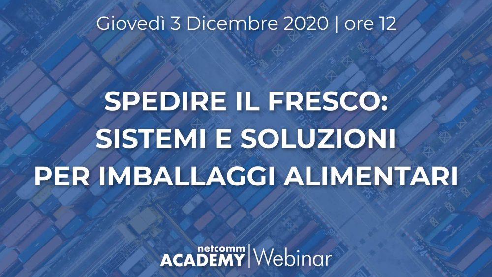 Spedire il Fresco: Sistemi e Soluzioni per Imballaggi Alimentari | Gio 3 Dic 2020 – h. 12