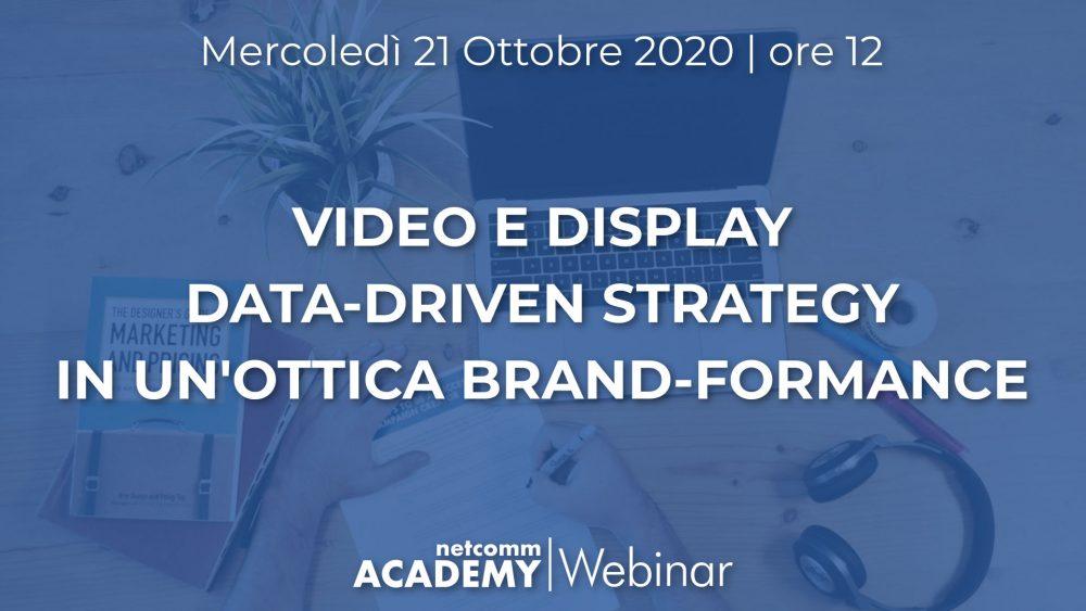 Video e Display Data-Driven Strategy in un'ottica Brand-formance | Mer 21 Ott 2020 – h. 12