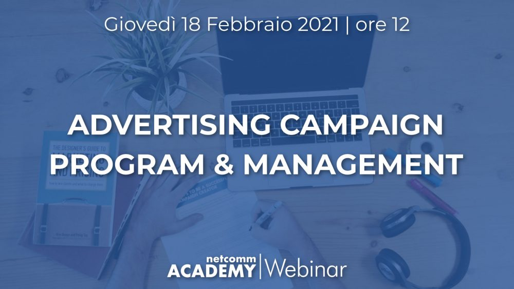 Advertising Campaign Program & Management | Gio 18 Feb 2021 – h. 12