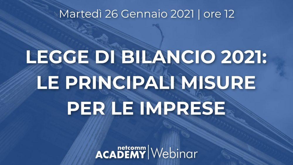 Legge di Bilancio 2021: le principali misure per le Imprese | Mar 26 Gen 2021 – h. 12