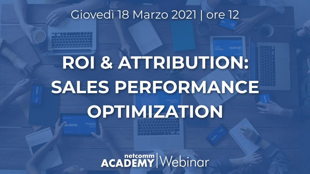 ROI & Attribution: Sales Performance Optimization | Gio 18 Mar 2021 – h. 12