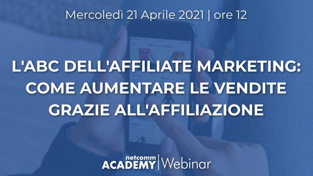 L'ABC dell'Affiliate Marketing: come Aumentare le Vendite del tuo E-commerce grazie all'Affiliazione    Mer 21 Apr 2021 – h. 12