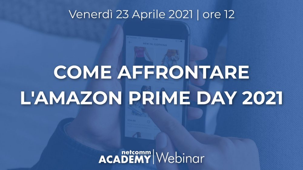 Come affrontare l'Amazon Prime Day 2021 | Ven 23 Apr 2021 – h. 12