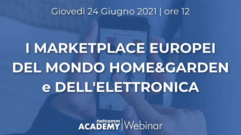 I Marketplace Europei del mondo Home&Garden e dell'Elettronica | Gio 24 Giu 2021 – h. 12