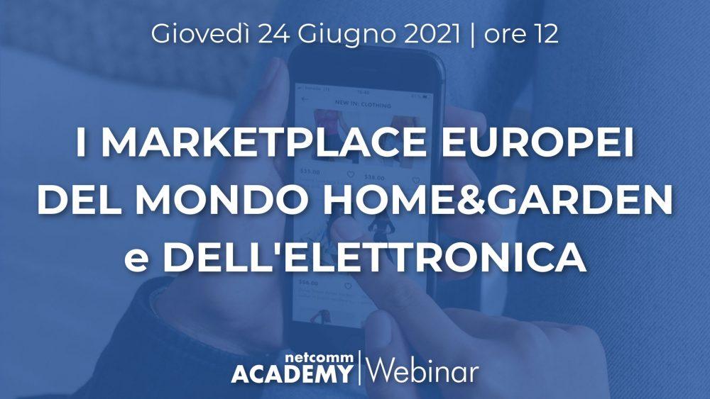 I Marketplace Europei del mondo Home&Garden e dell'Elettronica | Gio 24 Giu 2021 – h. 12