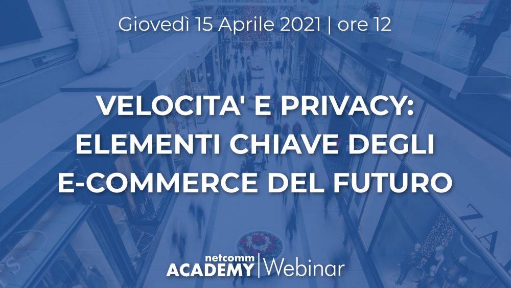 Velocità e Privacy: Elementi Chiave degli E-commerce del Futuro | Gio 15 Apr 2021 – h. 12