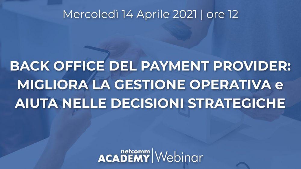 Back Office del Payment Provider: migliora la Gestione Operativa e aiuta nelle Decisioni Strategiche   Mer 14 Apr 2021 – h. 12