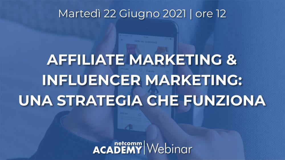 Affiliate Marketing & Influencer Marketing: una Strategia che funziona | Mar 22 Giu 2021 – h. 12