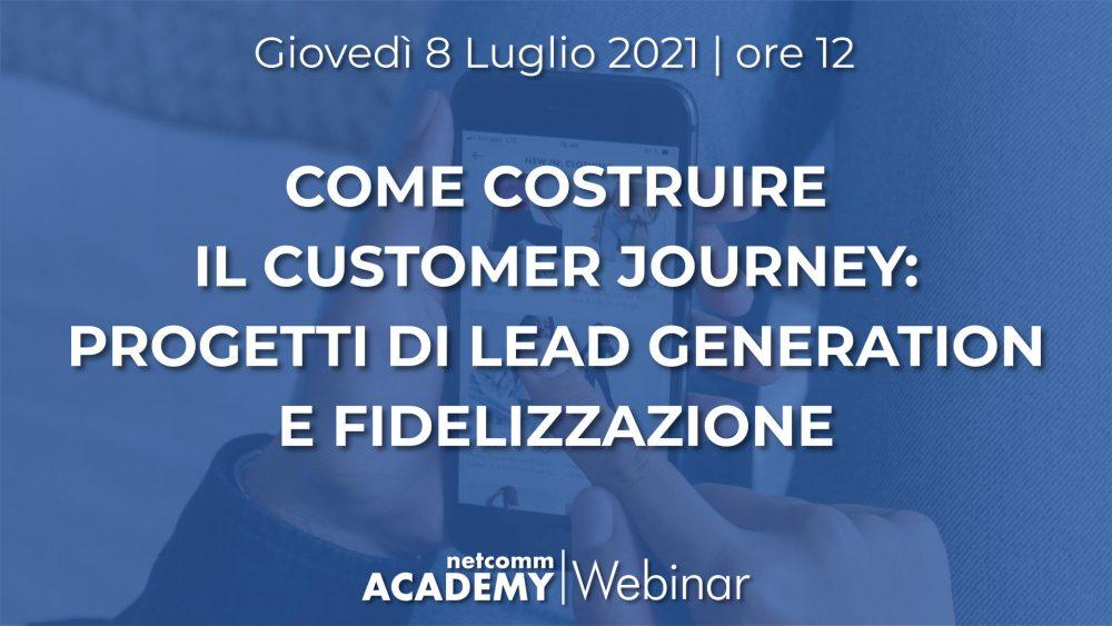 Come Costruire il Customer Journey: progetti di Lead Generation e Fidelizzazione | Gio 8 Lug 2021 – h. 12